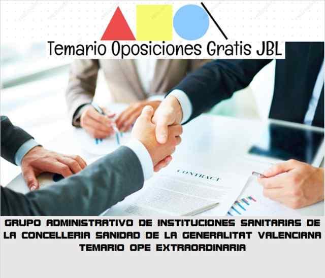 temario oposicion GRUPO ADMINISTRATIVO DE INSTITUCIONES SANITARIAS DE LA CONCELLERIA SANIDAD DE LA GENERALITAT VALENCIANA: TEMARIO OPE EXTRAORDINARIA