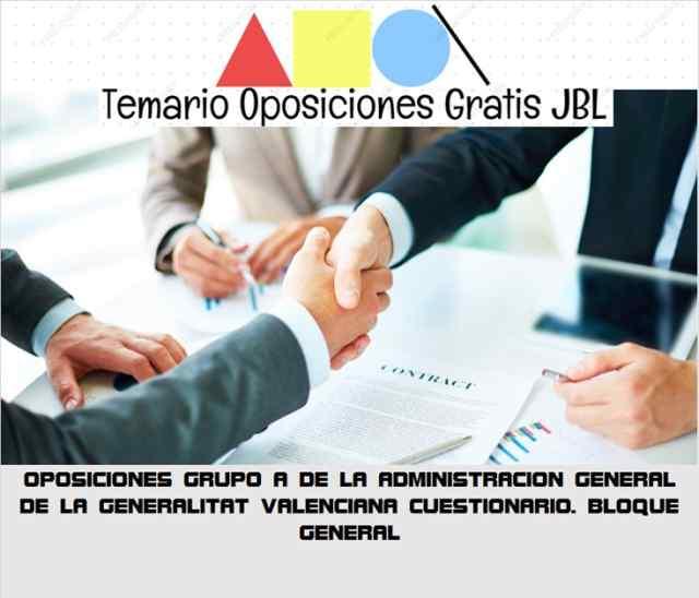 temario oposicion OPOSICIONES GRUPO A DE LA ADMINISTRACION GENERAL DE LA GENERALITAT VALENCIANA: CUESTIONARIO. BLOQUE GENERAL