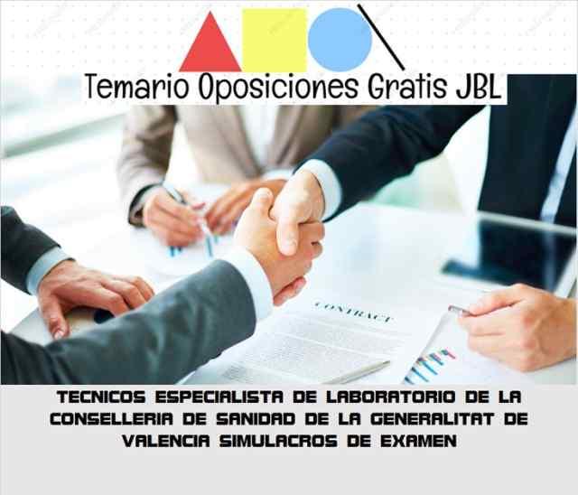 temario oposicion TECNICOS ESPECIALISTA DE LABORATORIO DE LA CONSELLERIA DE SANIDAD DE LA GENERALITAT DE VALENCIA: SIMULACROS DE EXAMEN