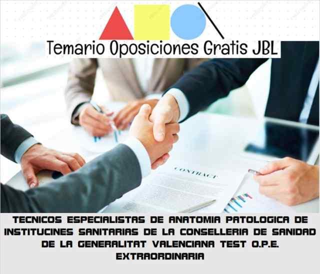 temario oposicion TECNICOS ESPECIALISTAS DE ANATOMIA PATOLOGICA DE INSTITUCINES SANITARIAS DE LA CONSELLERIA DE SANIDAD DE LA GENERALITAT VALENCIANA: TEST O.P.E. EXTRAORDINARIA