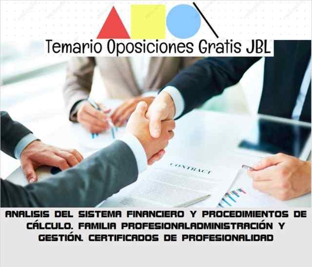 temario oposicion ANALISIS DEL SISTEMA FINANCIERO Y PROCEDIMIENTOS DE CÁLCULO. FAMILIA PROFESIONALADMINISTRACIÓN Y GESTIÓN. CERTIFICADOS DE PROFESIONALIDAD