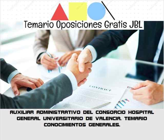 temario oposicion AUXILIAR ADMINISTRATIVO DEL CONSORCIO HOSPITAL GENERAL UNIVERSITARIO DE VALENCIA. TEMARIO CONOCIMIENTOS GENERALES.