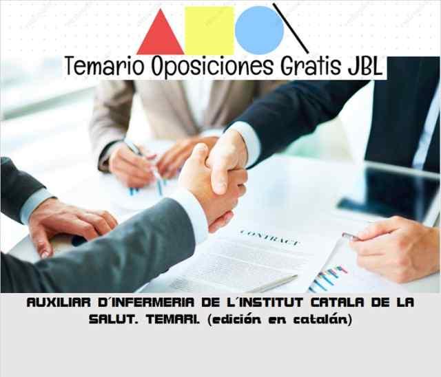 temario oposicion AUXILIAR D´INFERMERIA DE L´INSTITUT CATALA DE LA SALUT. TEMARI. (edición en catalán)