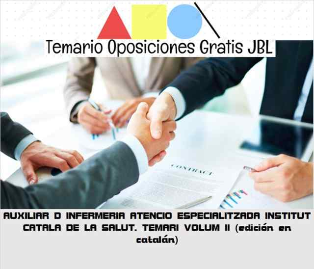 temario oposicion AUXILIAR D INFERMERIA ATENCIO ESPECIALITZADA INSTITUT CATALA DE LA SALUT: TEMARI VOLUM II (edición en catalán)
