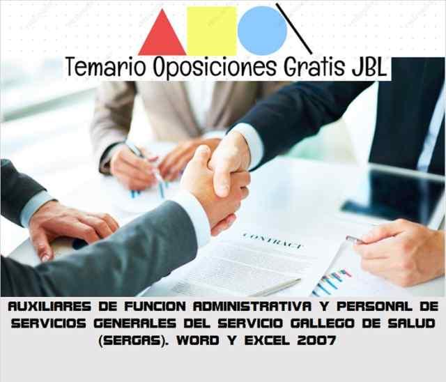 temario oposicion AUXILIARES DE FUNCION ADMINISTRATIVA Y PERSONAL DE SERVICIOS GENERALES DEL SERVICIO GALLEGO DE SALUD (SERGAS). WORD Y EXCEL 2007