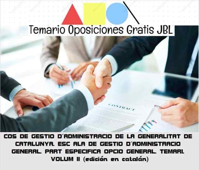 temario oposicion COS DE GESTIO D´ADMINISTRACIO DE LA GENERALITAT DE CATALUNYA. ESC ALA DE GESTIO D´ADMINISTRACIO GENERAL. PART ESPECIFICA OPCIO GENERAL. TEMARI. VOLUM II (edición en catalán)