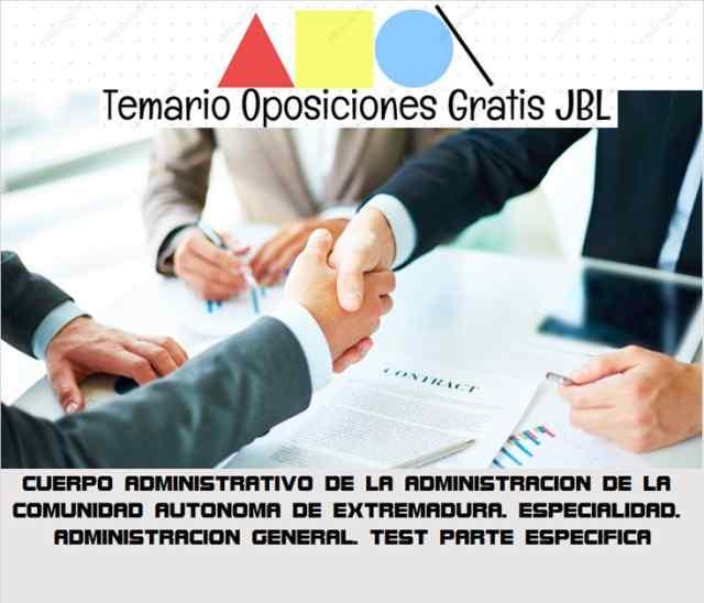 temario oposicion CUERPO ADMINISTRATIVO DE LA ADMINISTRACION DE LA COMUNIDAD AUTONOMA DE EXTREMADURA. ESPECIALIDAD: ADMINISTRACION GENERAL. TEST PARTE ESPECIFICA