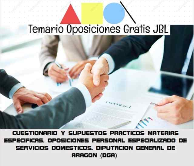 temario oposicion CUESTIONARIO Y SUPUESTOS PRACTICOS MATERIAS ESPECIFICAS. OPOSICIONES PERSONAL ESPECIALIZADO DE SERVICIOS DOMESTICOS. DIPUTACION GENERAL DE ARAGON (DGA)
