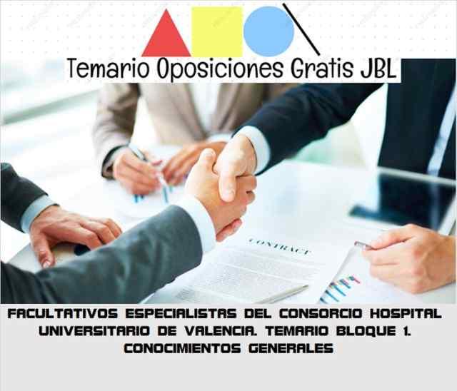 temario oposicion FACULTATIVOS ESPECIALISTAS DEL CONSORCIO HOSPITAL UNIVERSITARIO DE VALENCIA. TEMARIO BLOQUE 1. CONOCIMIENTOS GENERALES