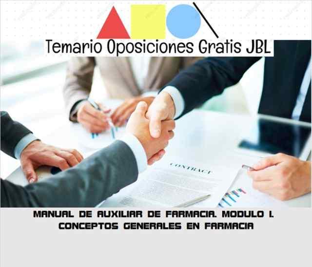 temario oposicion MANUAL DE AUXILIAR DE FARMACIA: MODULO I: CONCEPTOS GENERALES EN FARMACIA