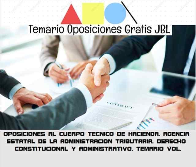temario oposicion OPOSICIONES AL CUERPO TECNICO DE HACIENDA. AGENCIA ESTATAL DE LA ADMINISTRACION TRIBUTARIA. DERECHO CONSTITUCIONAL Y ADMINISTRATIVO. TEMARIO VOL.