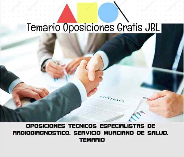 temario oposicion OPOSICIONES TECNICOS ESPECIALISTAS DE RADIODIAGNOSTICO. SERVICIO MURCIANO DE SALUD. TEMARIO
