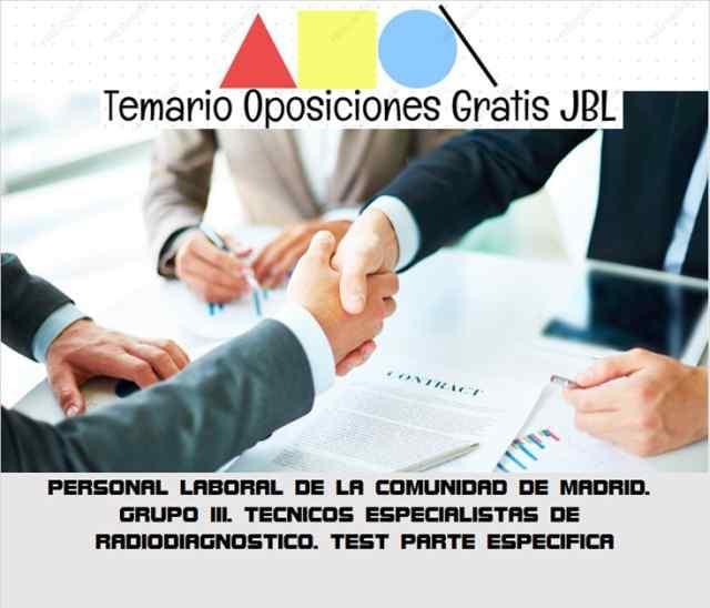 temario oposicion PERSONAL LABORAL DE LA COMUNIDAD DE MADRID. GRUPO III. TECNICOS ESPECIALISTAS DE RADIODIAGNOSTICO. TEST PARTE ESPECIFICA