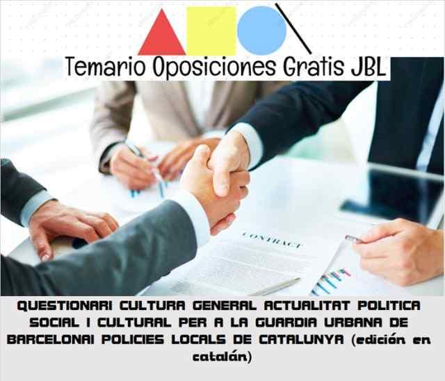 temario oposicion QUESTIONARI CULTURA GENERAL ACTUALITAT POLITICA SOCIAL I CULTURAL PER A LA GUARDIA URBANA DE BARCELONAI POLICIES LOCALS DE CATALUNYA (edición en catalán)